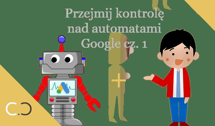 Smart bidding i analiza danych - Przejmij kontrolę nad automatami Google Ads cz. 1