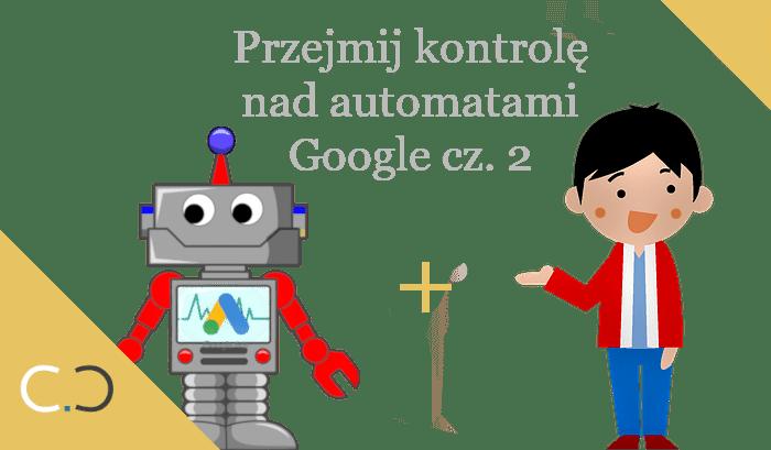Nakarm roboty odpowiednimi danymi - Przejmij kontrolę nad automatami Google Ads cz. 2